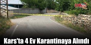 Kars'ta 4 Ev Karantinaya Alındı