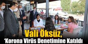 Vali Öksüz, 'Korona Virüs Denetimine Katıldı