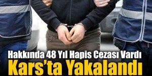 Hakkında 48 Yıl Hapis Cezası Vardı Kars'ta Yakalandı