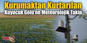 Kurumaktan Kurtarılan Kuyucuk Gölü'ne Meteorolojik Takip