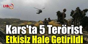 Kars'ta 5 Terörist Etkisiz Hale Getirildi