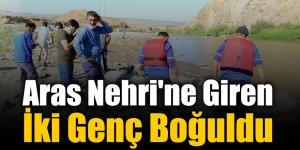 Aras Nehri'ne Giren İki Genç Boğuldu