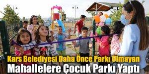 Kars Belediyesi Daha Önce Parkı Olmayan Mahallelere Çocuk Parkı Yaptı