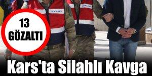 Kars'ta Silahlı Kavga13 Gözaltı
