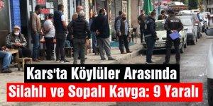 Kars'ta Köylüler Arasında Silahlı Ve Sopalı Kavga: 9 Yaralı