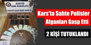 Kars'ta Sahte Polisler Afganları Gasp Etti
