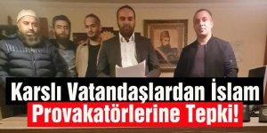 Karslı Vatandaşlardan İslam Provakatörlerine Tepki!