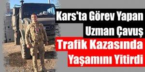 Kars'ta Görev Yapan Uzman Çavuş Trafik Kazasında Yaşamını Yitirdi