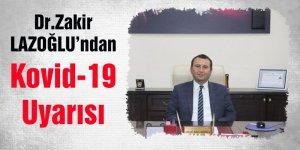 Dr. Zakir Lazoğlu'ndan Kovid-19 Uyarısı