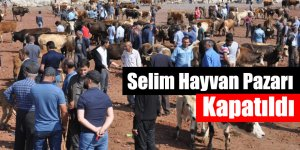 Selim Hayvan Pazarı Kapatıldı