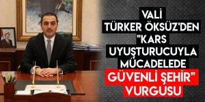 """Vali Türker Öksüz'den """"Kars Uyuşturucuyla Mücadelede Güvenli Şehir"""" Vurgusu"""