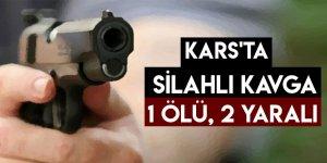 Kars'ta Silahlı Kavga 1 Ölü, 2 Yaralı