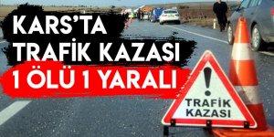 Kars'ta Trafik Kazası: 1 Ölü 1 Yaralı