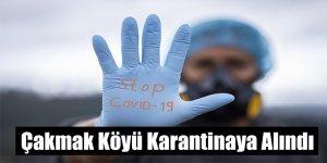 Çakmak Köyü Karantinaya Alındı