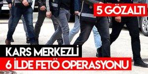 Kars Merkezli 6 İlde FETÖ Operasyonu: 5 Gözaltı