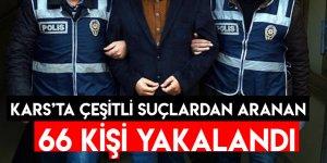 Kars'ta Çeşitli Suçlardan Aranan 66 Kişi Yakalandı