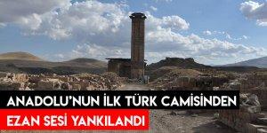 Anadolu'nun İlk Türk Camisinden Ezan Sesi Yankılandı