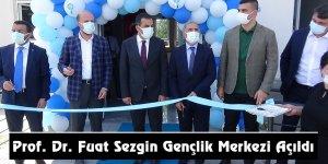 Prof. Dr. Fuat Sezgin Gençlik Merkezi Açıldı