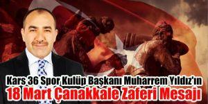 Kars 36 Spor Kulüp Başkanı Muharrem Yıldız'ın 18 Mart Çanakkale Zaferi Mesajı