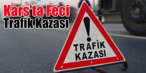 Kars'ta Feci Trafik Kazası