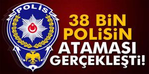 38 bin polisin ataması ve yer değiştirmesi gerçekleşti!