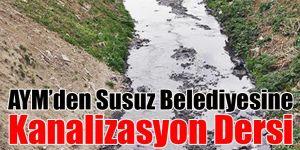 AYM'den Susuz Belediyesine Kanalizasyon Dersi