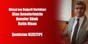 Şemistan Kızıltepe'nin Anneler Günü Mesajı